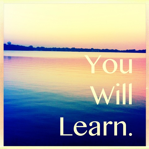You will learn.