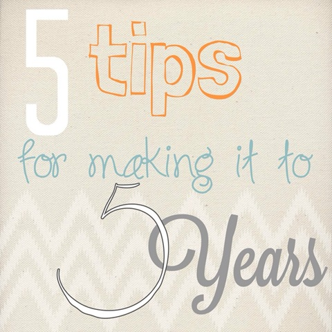5 tips for making it to the 5 year mark.